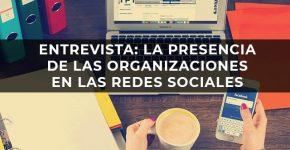 Entrevista: La presencia de las organizaciones en las redes sociales