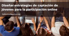 Diseñar estrategias de captación de jóvenes para la participación online